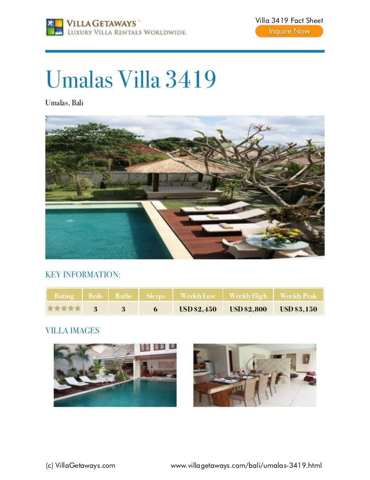 Villa 3419 Fact SheetUmalas Villa 3419Umalas, BaliKEY INFORMATION:  Rating       Beds   Baths   Sleeps     Weekly Low    W...