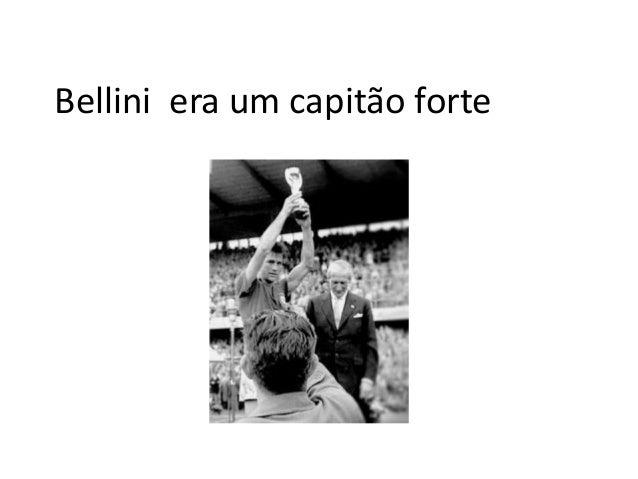 Bellini era um capitão forte