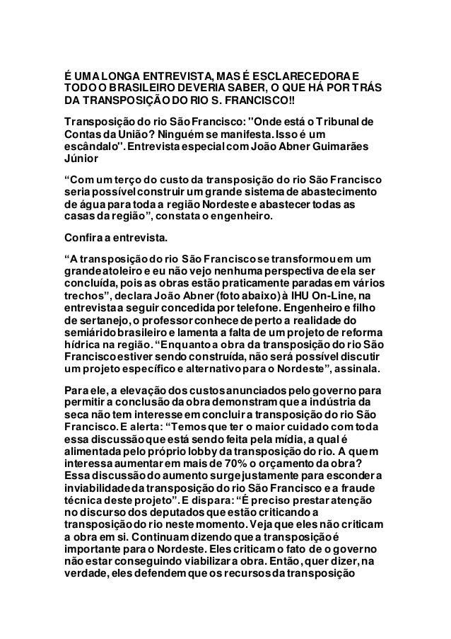 É UMA LONGA ENTREVISTA,MAS É ESCLARECEDORAE TODO O BRASILEIRO DEVERIA SABER, O QUE HÁ POR TRÁS DA TRANSPOSIÇÃO DO RIO S. F...