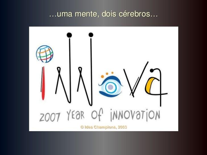 …uma mente, dois cérebros…       © Idea Champions, 2003