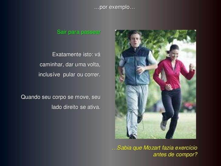 …por exemplo…             Sair para passear           Exatamente isto: vá      caminhar, dar uma volta,      inclusíve pul...