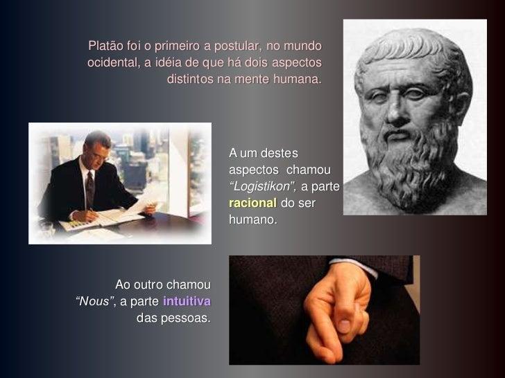 Platão foi o primeiro a postular, no mundo  ocidental, a idéia de que há dois aspectos                  distintos na mente...