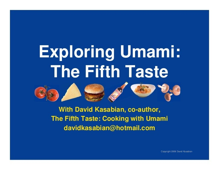 Exploring Umami:  The Fifth Taste     With David Kasabian, co-author,  The Fifth Taste: Cooking with Umami      davidkasab...