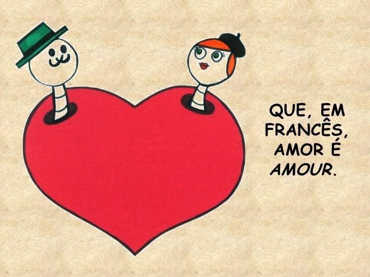QUE, EM FRANCÊS, AMOR É  AMOUR .