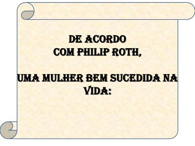 DE ACORDO COM PHILIP ROTH, Uma mulher bem sucedida na vida: