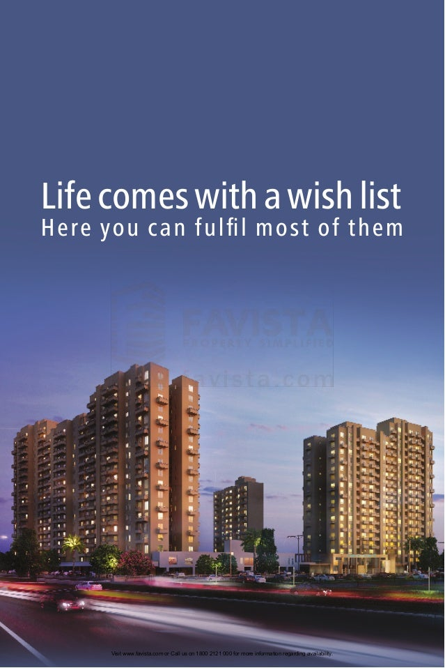 Life comes with a wish list  Visit www.favista.com or Call us on 1800 2121 000 for more information regarding availability...