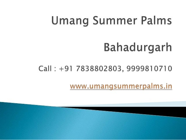  Umang Summer Palms offers comfort living witha blend of modern outlook, and, our motto is tobuild a brand which signifie...