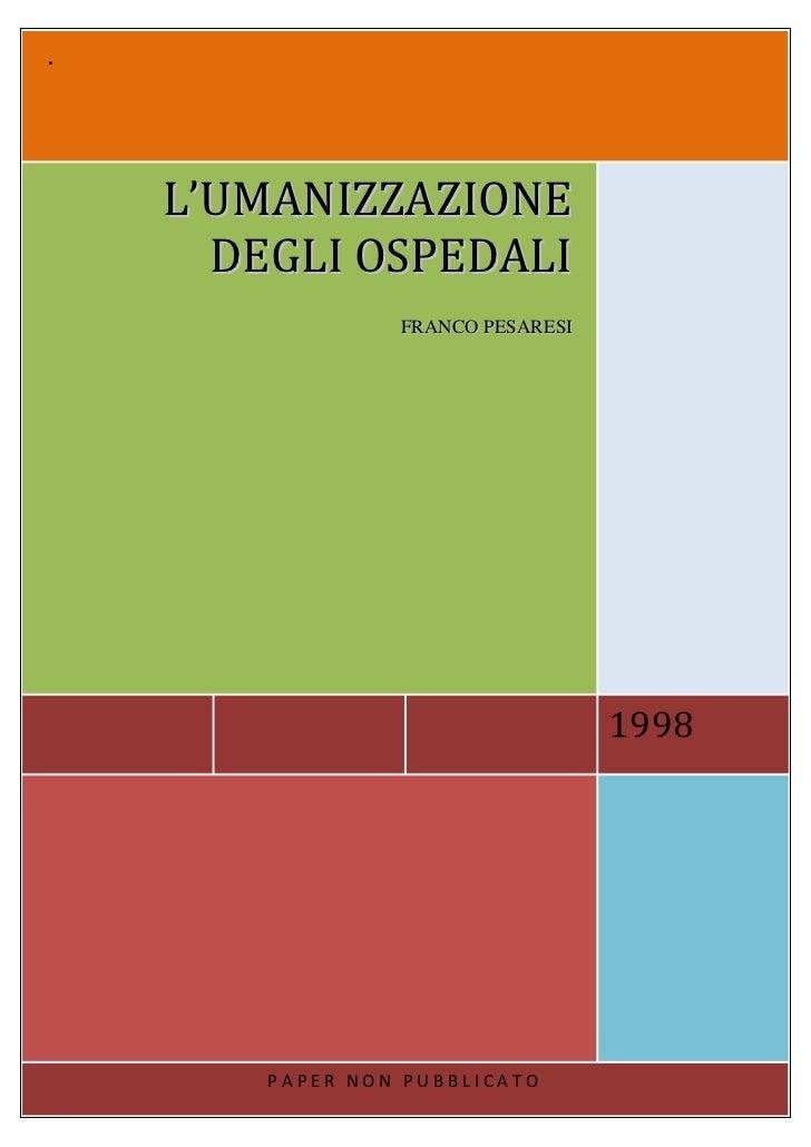 .    L'UMANIZZAZIONE      DEGLI OSPEDALI                 FRANCO PESARESI                                   1998        PAP...