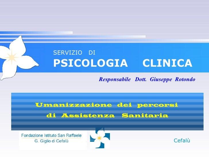SERVIZIO   DI   PSICOLOGIA                     CLINICA                   Responsabile Dott. Giuseppe RotondoUmanizzazione ...