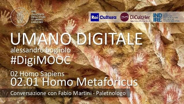 UMANODIGITALE 02.01 fabiomartini UMANO DIGITALEalessandro bogliolo #DigiMOOC 02.01 Homo Metaforicus Conversazione con Fabi...
