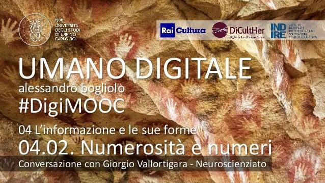 UMANODIGITALE 04.02 giorgiovallortigara UMANO DIGITALEalessandro bogliolo #DigiMOOC Conversazione con Giorgio Vallortigara...