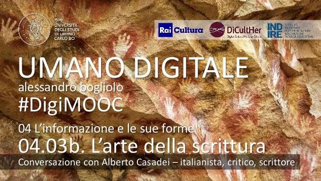 UMANODIGITALE 04.03b albertocasadei UMANO DIGITALEalessandro bogliolo #DigiMOOC Conversazione con Alberto Casadei – italia...