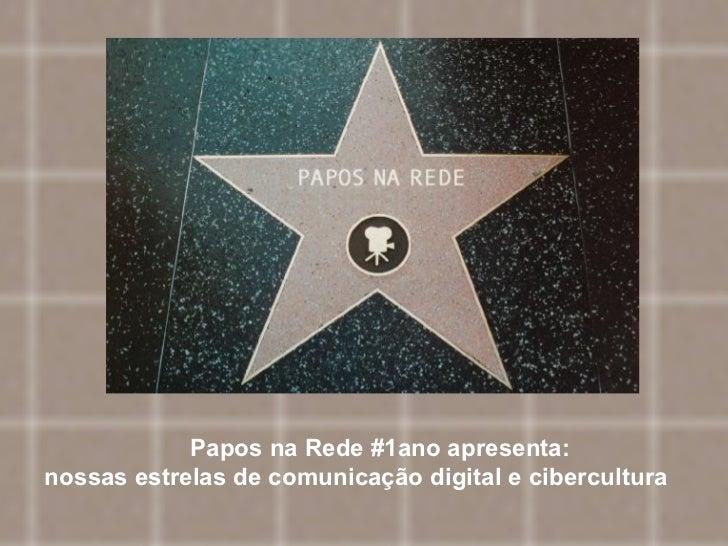 Papos na Rede #1ano apresenta: nossas estrelas de comunicação digital e cibercultura