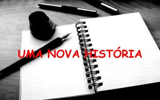 UMA NOVA HISTÓRIA