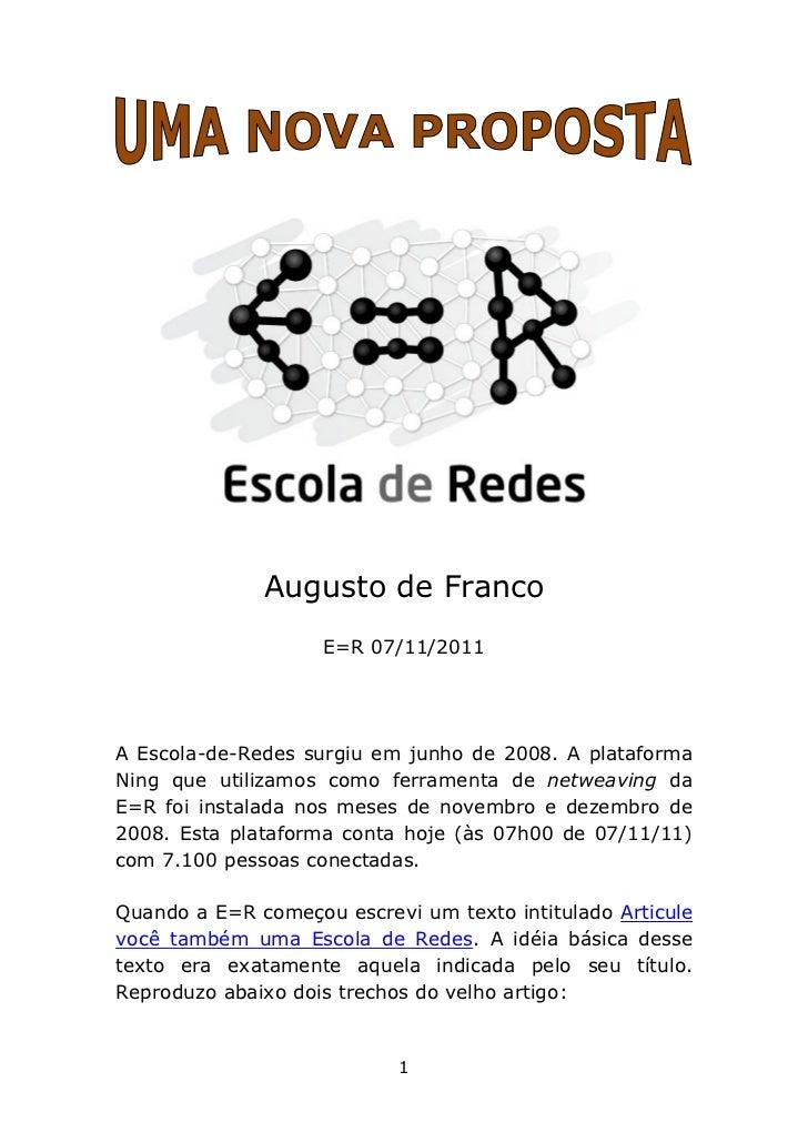 Augusto de Franco                    E=R 07/11/2011A Escola-de-Redes surgiu em junho de 2008. A plataformaNing que utiliza...