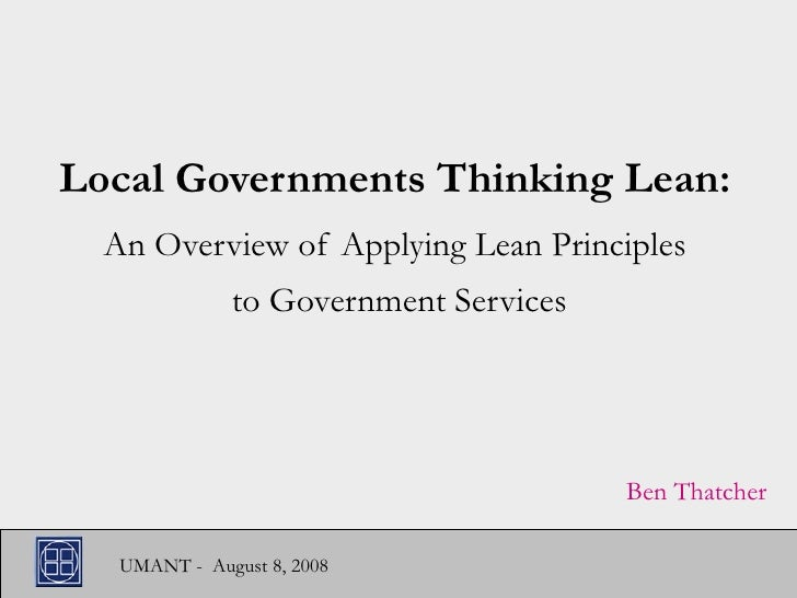 Local Governments Thinking Lean: An Overview of Applying Lean Principles to Government Services Ben Thatcher