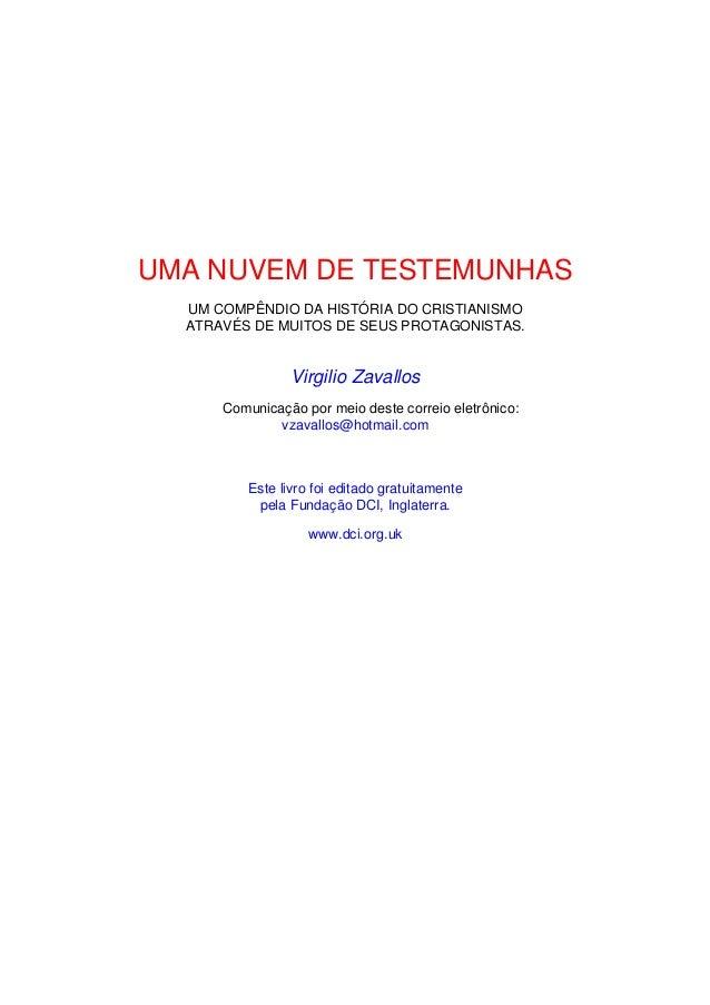 UMA NUVEM DE TESTEMUNHAS UM COMPÊNDIO DA HISTÓRIA DO CRISTIANISMO ATRAVÉS DE MUITOS DE SEUS PROTAGONISTAS. Virgilio Zavall...