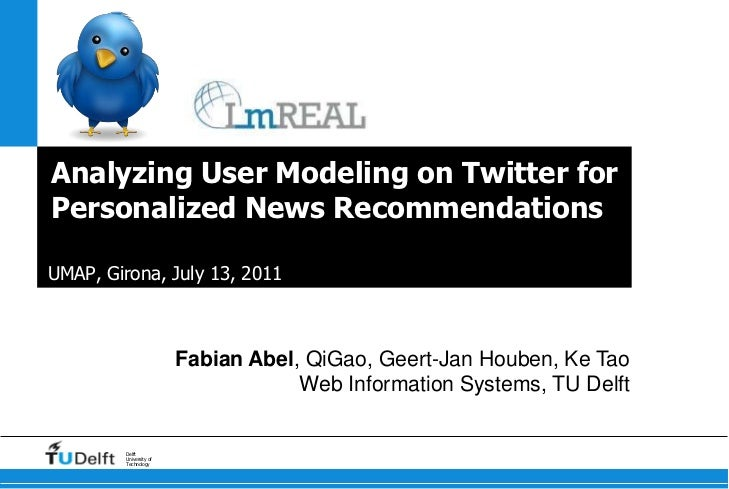 Analyzing User Modeling on Twitter for Personalized News Recommendations<br />UMAP, Girona, July 13, 2011<br />Fabian Abel...
