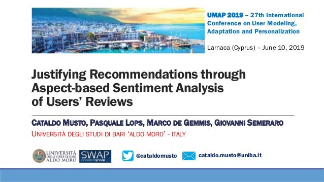 @cataldomusto cataldo.musto@uniba.it Justifying Recommendations through Aspect-based Sentiment Analysis of Users' Reviews ...