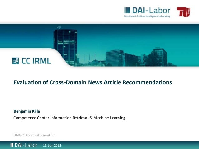 Competence Center Information Retrieval & Machine LearningUMAP'13 Doctoral ConsortiumEvaluation of Cross-Domain News Artic...