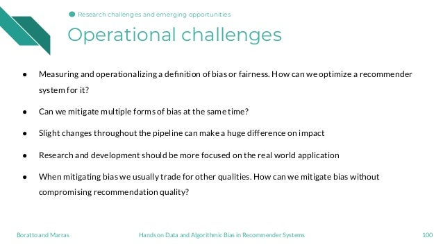 Operational challenges 100Hands on Data and Algorithmic Bias in Recommender SystemsBoratto and Marras Research challenges ...