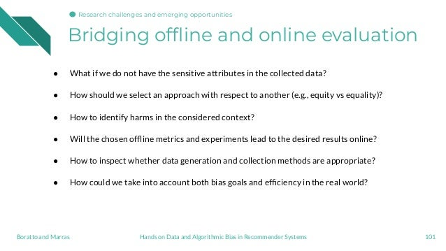Bridging offline and online evaluation ● What if we do not have the sensitive attributes in the collected data? ● How shoul...