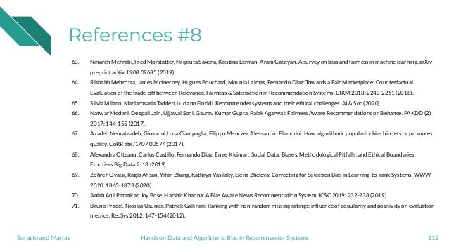 References #8 63. Ninareh Mehrabi, Fred Morstatter, Nripsuta Saxena, Kristina Lerman, Aram Galstyan. A survey on bias and ...