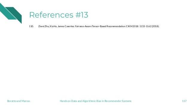 References #13 110. Ziwei Zhu, Xia Hu, James Caverlee: Fairness-Aware Tensor-Based Recommendation. CIKM 2018: 1153-1162 (2...