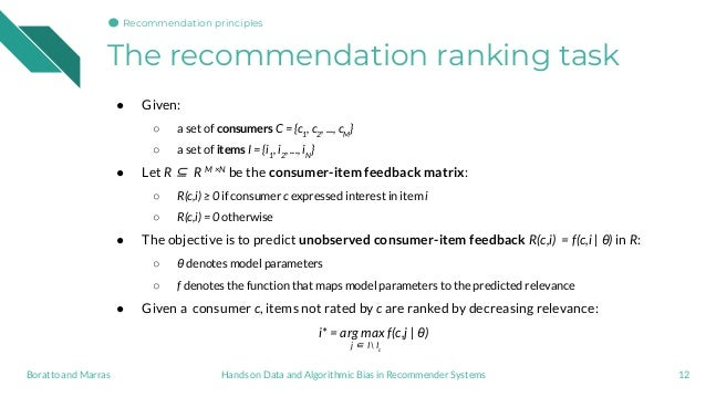 The recommendation ranking task 12 ● Given: ○ a set of consumers C = {c1 , c2 , ..., cM } ○ a set of items I = {i1 , i2 , ...