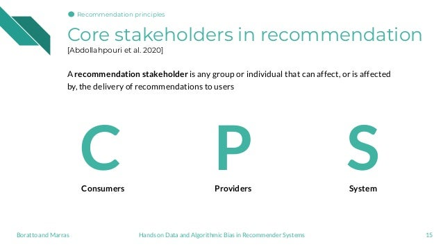 Core stakeholders in recommendation [Abdollahpouri et al. 2020] A recommendation stakeholder is any group or individual th...