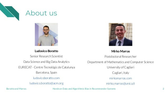 About us 2 Ludovico Boratto Senior Research Scientist Data Science and Big Data Analytics EURECAT - Centre Tecnológic de C...
