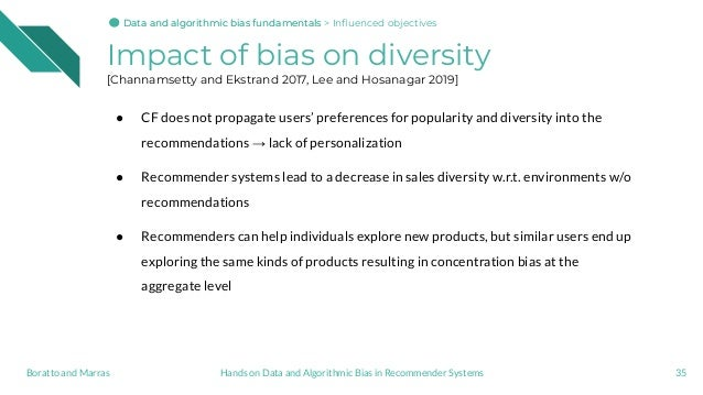 Impact of bias on diversity [Channamsetty and Ekstrand 2017, Lee and Hosanagar 2019] ● CF does not propagate users' prefer...