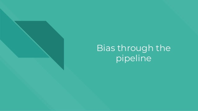 Bias through the pipeline