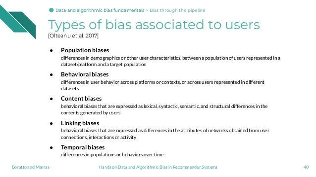 Types of bias associated to users [Olteanu et al. 2017] ● Population biases differences in demographics or other user char...