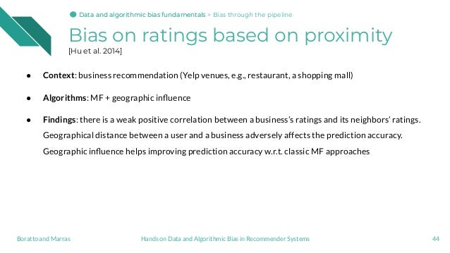 Bias on ratings based on proximity [Hu et al. 2014] 44Hands on Data and Algorithmic Bias in Recommender SystemsBoratto and...
