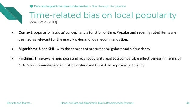 Time-related bias on local popularity [Anelli et al. 2019] 46Hands on Data and Algorithmic Bias in Recommender SystemsBora...