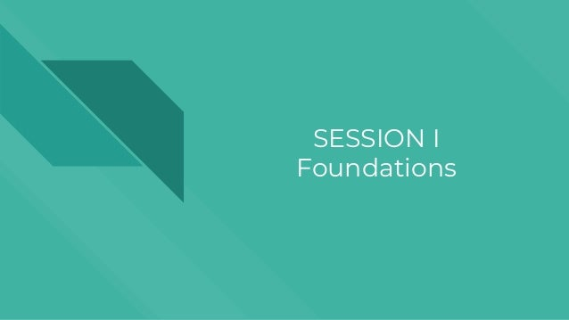 SESSION I Foundations