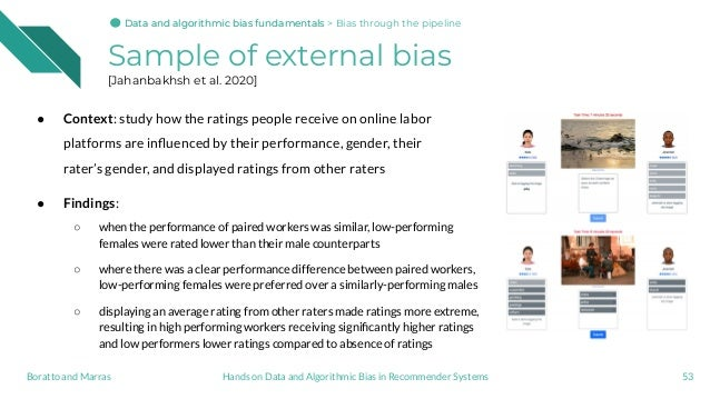 Sample of external bias [Jahanbakhsh et al. 2020] ● Context: study how the ratings people receive on online labor platform...