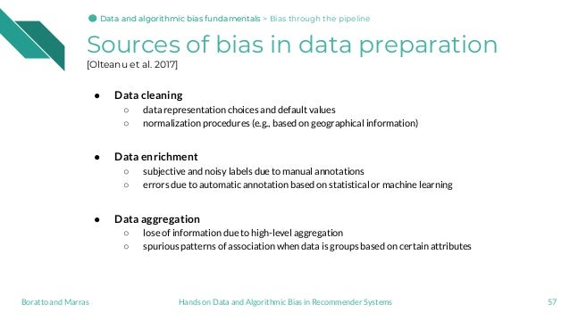 Sources of bias in data preparation [Olteanu et al. 2017] ● Data cleaning ○ data representation choices and default values...