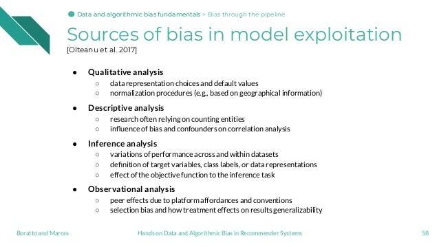 Sources of bias in model exploitation [Olteanu et al. 2017] ● Qualitative analysis ○ data representation choices and defau...
