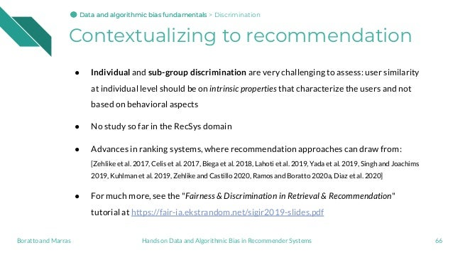 Contextualizing to recommendation ● Individual and sub-group discrimination are very challenging to assess: user similarit...