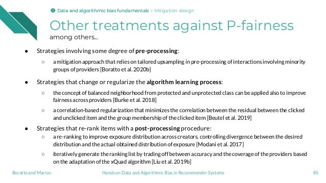 Other treatments against P-fairness among others... ● Strategies involving some degree of pre-processing: ○ a mitigation a...