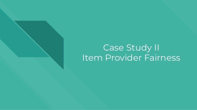Case Study II Item Provider Fairness