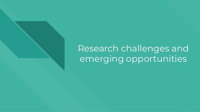 Research challenges and emerging opportunities