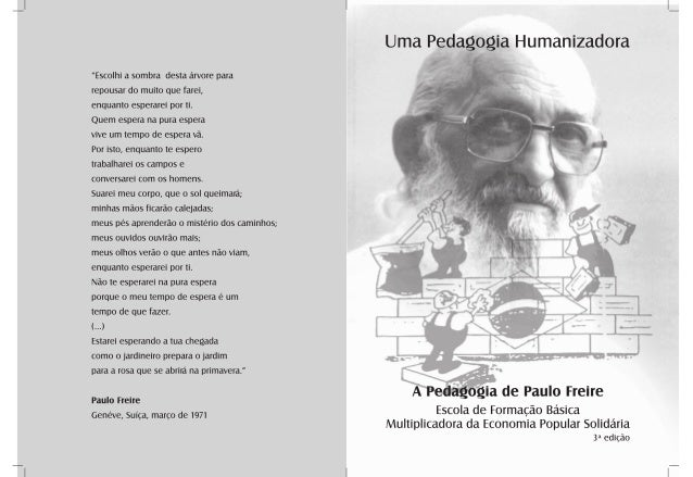 Uma Pedagogia  Humanizadora  Uma Pedagogia Humanizadora  A Pedagogia de Paulo Freire  Escola de Formação Básica  Multiplic...