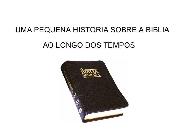 UMA PEQUENA HISTORIA SOBRE A BIBLIA AO LONGO DOS TEMPOS