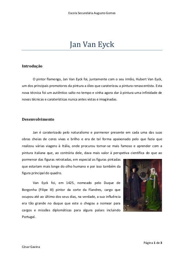 Escola Secundária Augusto GomesPágina 1 de 3César GavinaJan Van EyckIntroduçãoO pintor flamengo, Jan Van Eyck foi, juntame...
