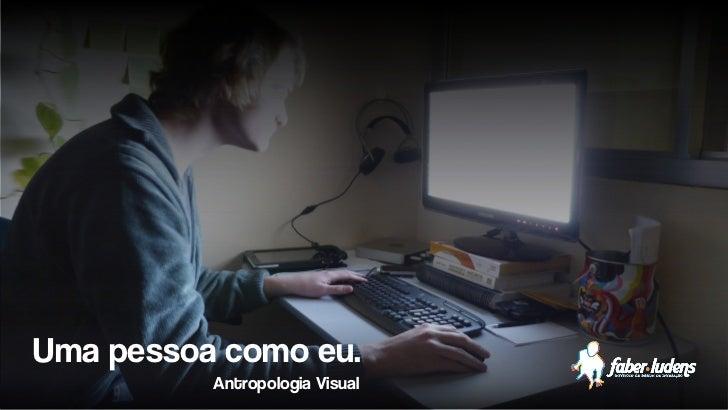 Uma pessoa como eu.          Antropologia Visual
