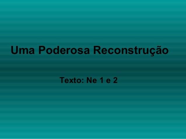 Uma Poderosa Reconstrução Texto: Ne 1 e 2