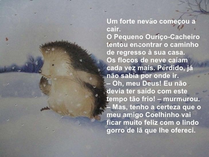 <ul><li>Um forte nevão começou a cair. </li></ul><ul><li>O Pequeno Ouriço-Cacheiro tentou encontrar o caminho de regresso ...